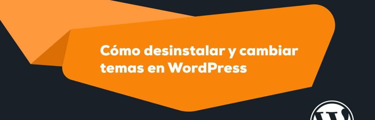 Como desinstalar y cambiar temas en wordpress