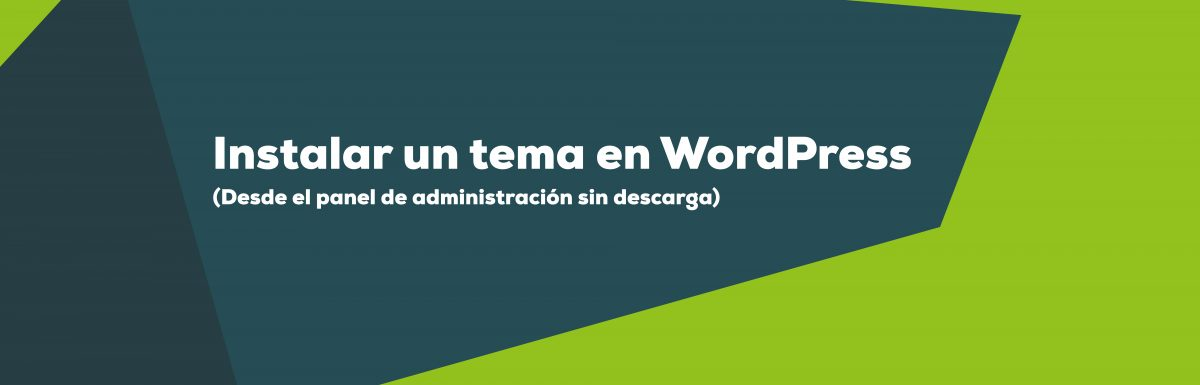 Instalar un tema de WordPress desde el panel de administración