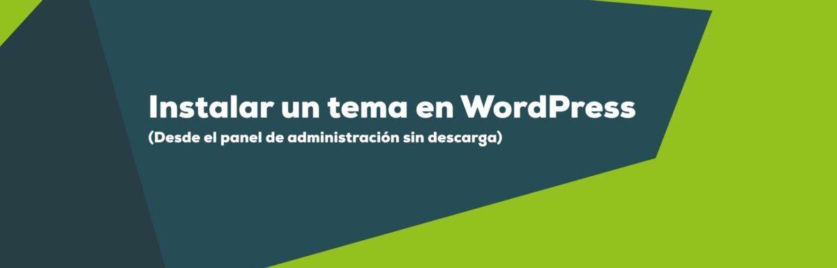 Instalar un tema de WordPress desde el panel de administración sin descargar