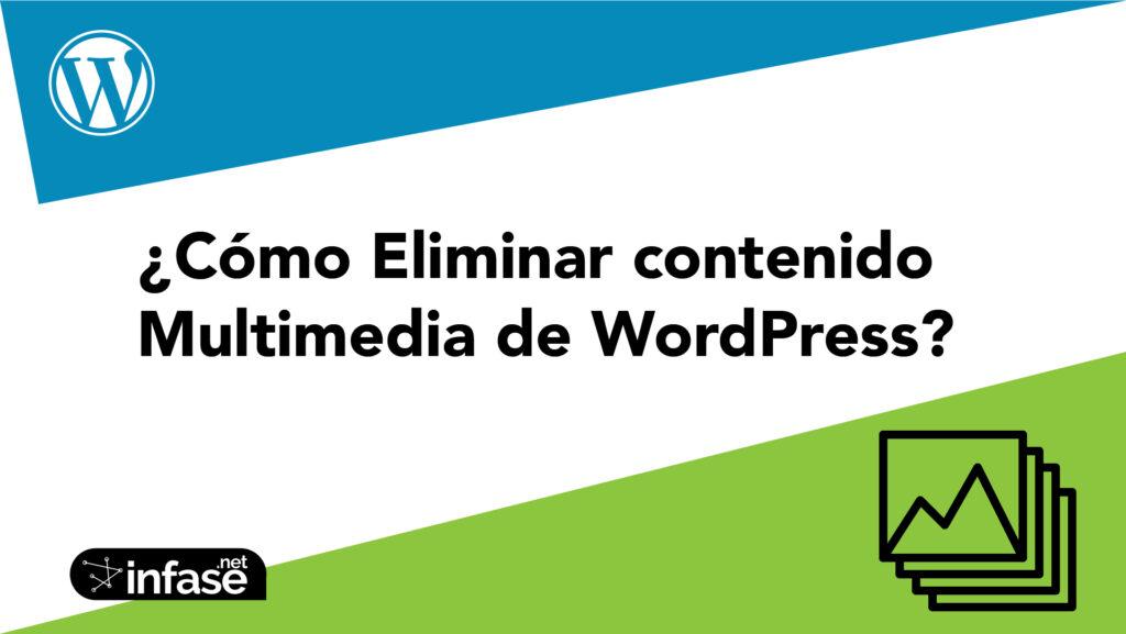 ¿Cómo Eliminar contenido Multimedia de WordPress?