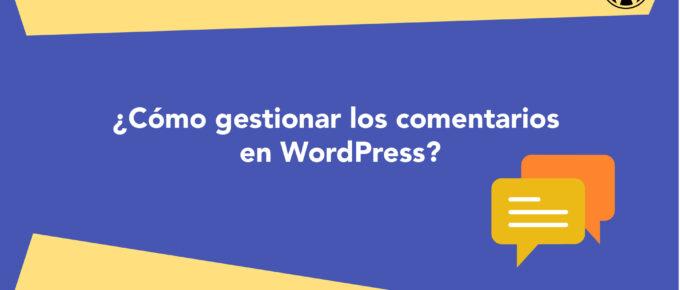 ¿Cómo gestionar los comentarios en WordPress?